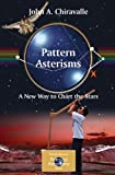 Pattern Asterisms : A New Way to Chart the Stars, Chiravalle, John, 1846283272