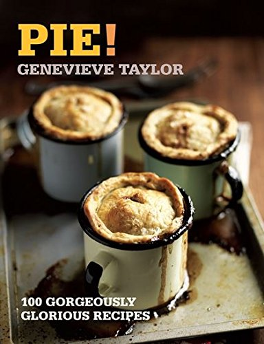 Pie   100 Gorgeously Glorious Recipes  100 Great Recipes