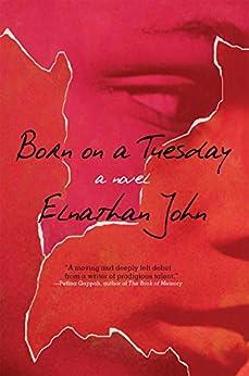 Born on a Tuesday: A Novel by [John, Elnathan]