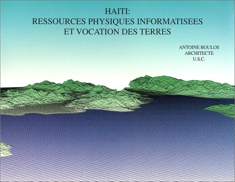 Haiti: Ressources Physiques Informatisees & Vocation des Terres (French Edition)