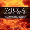 Wicca Magical Deities: A Guide to the Wiccan God and Goddess, and Choosing a Deity to Work Magic With Audiobook by Lisa Chamberlain Narrated by Kris Keppeler