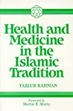 Health and Medicine in the Islamic Tradition 9781871031645