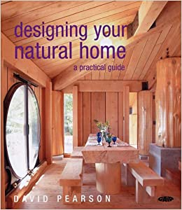 Designing Your Natural Home A Practical Guide Amazoncouk David Pearson 9781856752022 Books