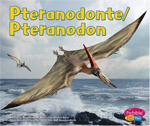 pteranodonte-pteranodon-dinosaurios-y-animales-prehist-ricos-dinosaurs-and-prehistoric-animals-series-dinosaurios-y-animales-prehistoric-animals-multilingual-edition