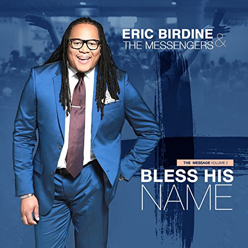 Eric Birdine and The Messengers - The Message Vol. 2 - Bless His Name 2018