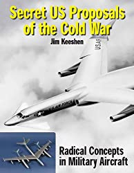 Secret U.S. Proposals of the Cold War: Radical Concepts in Factory Models and Engineering Drawings