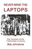 Never Mind the Laptops, Bob Johnstone, 0595658970