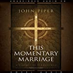 This Momentary Marriage: A Parable of Permanence | John Piper