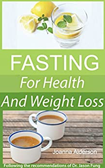 FASTING - a Simple Guide: following the recommendations of Dr. Jason Fung by [Alderson, Joanna]