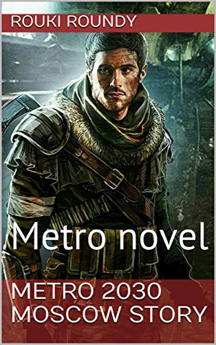 Metro 2030 Moscow Story: Metro novel by [Roundy, Rouki]