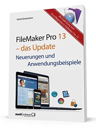 FileMaker Pro 13 - das Update: Neuerungen und Anwendungsbeispiele Taschenbuch – 20. Oktober 2014 Horst Grossmann Mandl & Schwarz 3944519264 Informatik