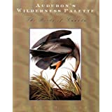 Audubon's Wilderness Palette: The Birds of Canada by David M Lank (1998-12-01)