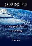 O Principle: A really simple theory... of everything