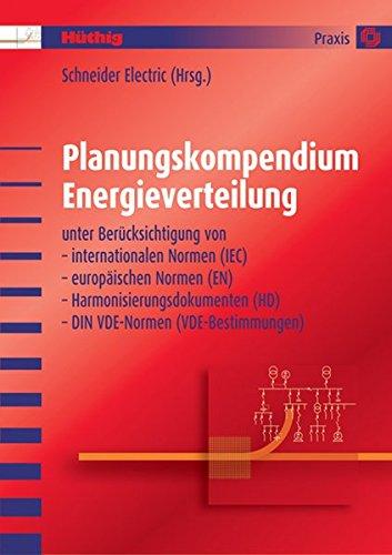 Planungskompendium Energieverteilung: unter Berücksichtigung von internationalen Normen (iEC), europäischen Normen (EN), Harmonisierungsdokumenten (HD), DIN VDE-Normen (VDE-Bestiummungen)