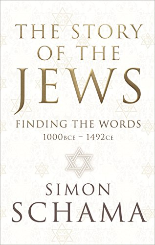 The Story of the Jews: Finding the Words (1000 BCE – 1492) (Story of the Jews Vol 1) Simon Schama