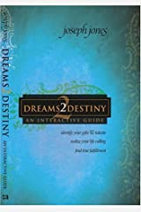 Dreams2destiny Interactive Study Course: Identify Your Gifts and Talents, Realize Your Life Calling, Find True Fulfillment Paperback