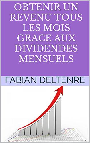 obtenir un revenu tous les mois grace aux dividendes mensuels methode dinvestissement verifiee