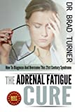 The Adrenal Fatigue Cure: How To Diagnose And Overcome This 21st Century Syndrome (The Doctors Smarter Self Healing Series)