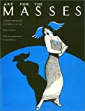 Art for the Masses : A Radical Magazine and Its Graphics, 1911-1917, Zurier, Rebecca, 0877225133
