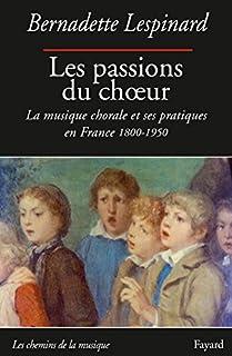 Les passions du choeur : la musique chorale et ses pratiques en France, Lespinard, Bernadette