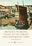 img - for Britain's Working Coast in Victorian and Edwardian Times (Shire Library) book / textbook / text book
