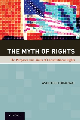 The Myth of Rights: The Purposes and Limits of Constitutional Rights