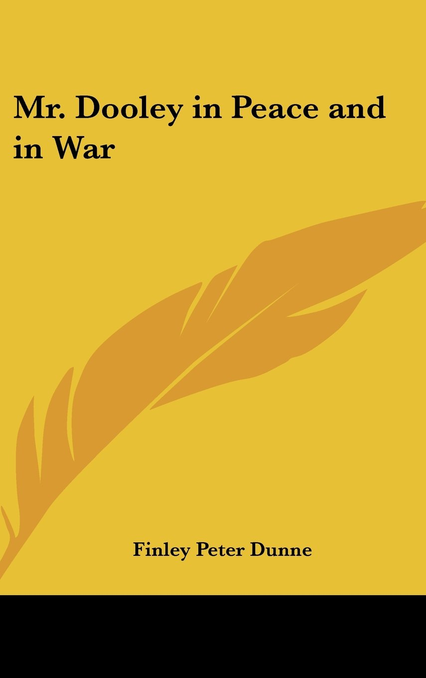 Read Online Mr. Dooley in Peace and in War ebook