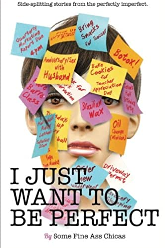 i just want to be perfect i just want to pee alone volume  i just want to be perfect i just want to pee alone volume 4 jen mann meredith spidel nicole leigh shaw wendi aarons lola lolita alyson herzig