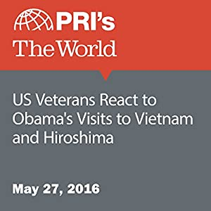 US Veterans React to Obama's Visits to Vietnam and Hiroshima