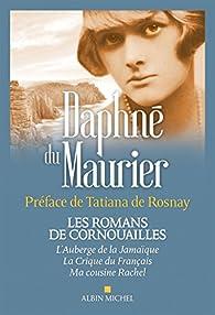 Les romans de Cornouailles : L'auberge de la Jamaïque ; La crique du Français ; Ma cousine Rachel par Daphné Du Maurier