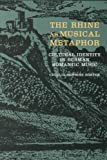 The Rhine As Musical Metaphor : Cultural Identity in German Romantic Music, Porter, Cecelia Hopkins, 1555532845