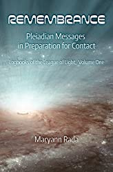 Remembrance: Pleiadian Messages in Preparation for Contact (Logbooks of the League of Light) (Volume 1)
