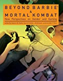 Beyond Barbie and Mortal Kombat: New Perspectives on Gender and Gaming (MIT Press)