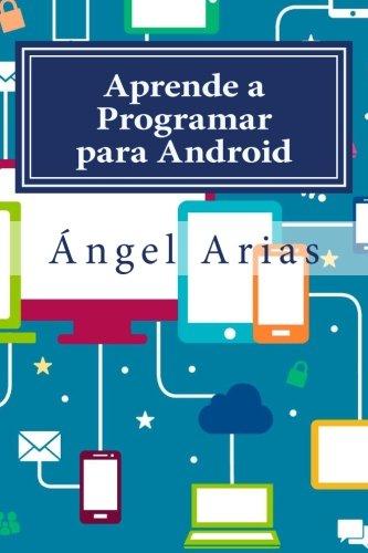 Aprende a Programar para Android: 2ª Edicion (Spanish Edition) [Angel Arias] (Tapa Blanda)
