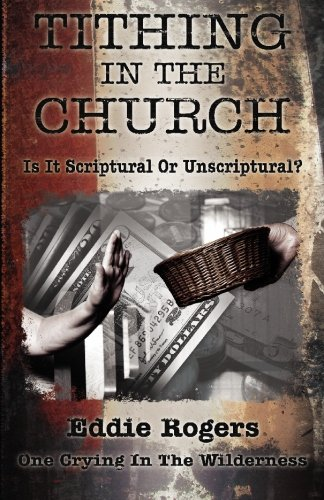 Read Online Tithing In The Church: Is It Scriptural Or Unscriptural PDF