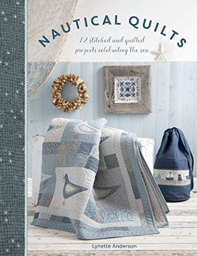 - Nautical Quilts: 12 Stitched and Quilted Projects Celebrating the Sea