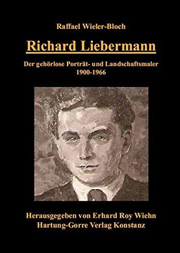 Richard Liebermann: Der gehörlose Porträt- und Landschaftsmaler 1900-1966