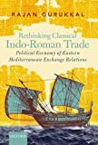 "Rajan Gurukkal, ""Rethinking Classical Indo-Roman Trade: Political Economy of Eastern Mediterranean Exchange Relations"" (Oxford UP, 2016)"