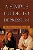 A Simple Guide to Depression, W. Edison Houpt, 145022881X