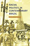 Racial Politics in Contemporary Brazil 9780822322726