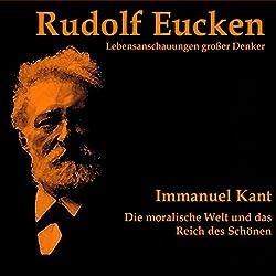 Immanuel Kant. Die moralische Welt und das Reich des Schönen