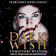 Dark Wish: The Starlight Gods Series, Book 1 Audiobook by Yumoyori Wilson Narrated by Adam Rivington, Carmen Rose