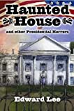 Haunted House and other Presidential Horrors by Edward Lee front cover