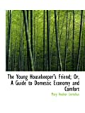 The Young Housekeeper's Friend; Or, A Guide to Domestic Economy and Comfort