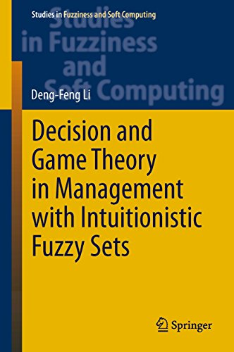 Download Decision and Game Theory in Management With Intuitionistic Fuzzy Sets (Studies in Fuzziness and Soft Computing) Pdf