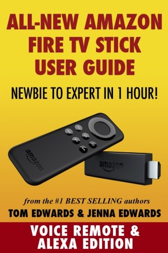 Amazon Fire TV Stick User Guide: Newbie to Expert in 1 Hour! (Fire Tv Stick Instructions)