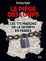 Le piège des loups : Les 175 maisons de la Gestapo en France par Dominique Sigaud