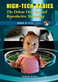 img - for High-Tech Babies: The Debate Over Assisted Reproductive Technology (Issues in Focus Today) book / textbook / text book