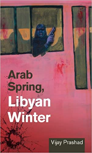 Arab Spring, Libyan Winter: Vijay Prashad: 9781849351126: Amazon com
