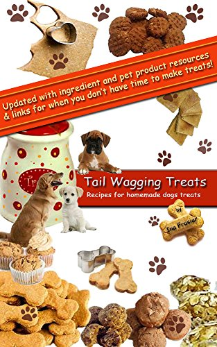 Tail Wagging Treats - Recipes for homemade treats for dogs (Recipes Dog Snacks)